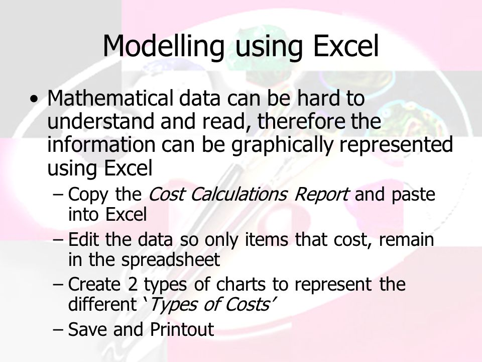 Modelling using Excel Mathematical data can be hard to understand and read, therefore the information can be graphically represented using Excel.