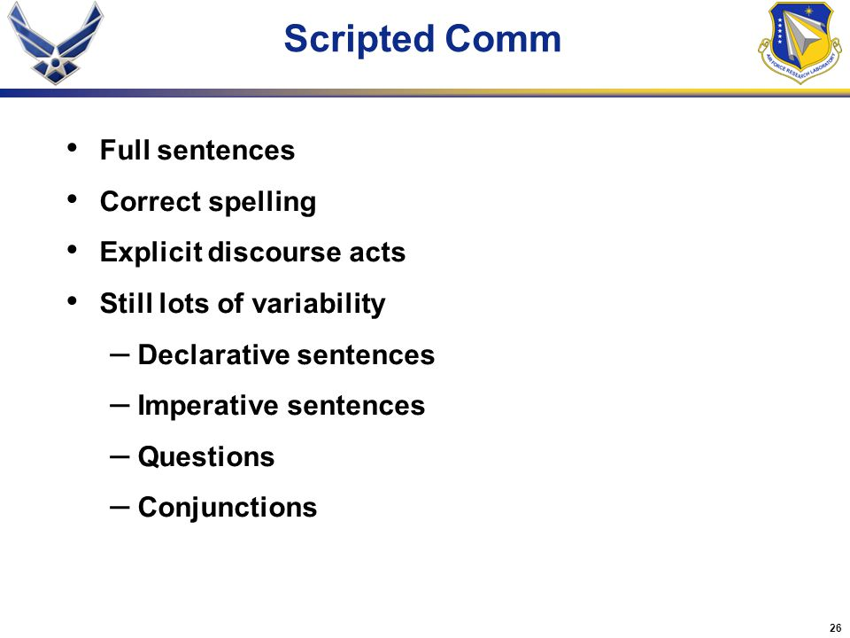 Scripted Comm Full sentences Correct spelling Explicit discourse acts
