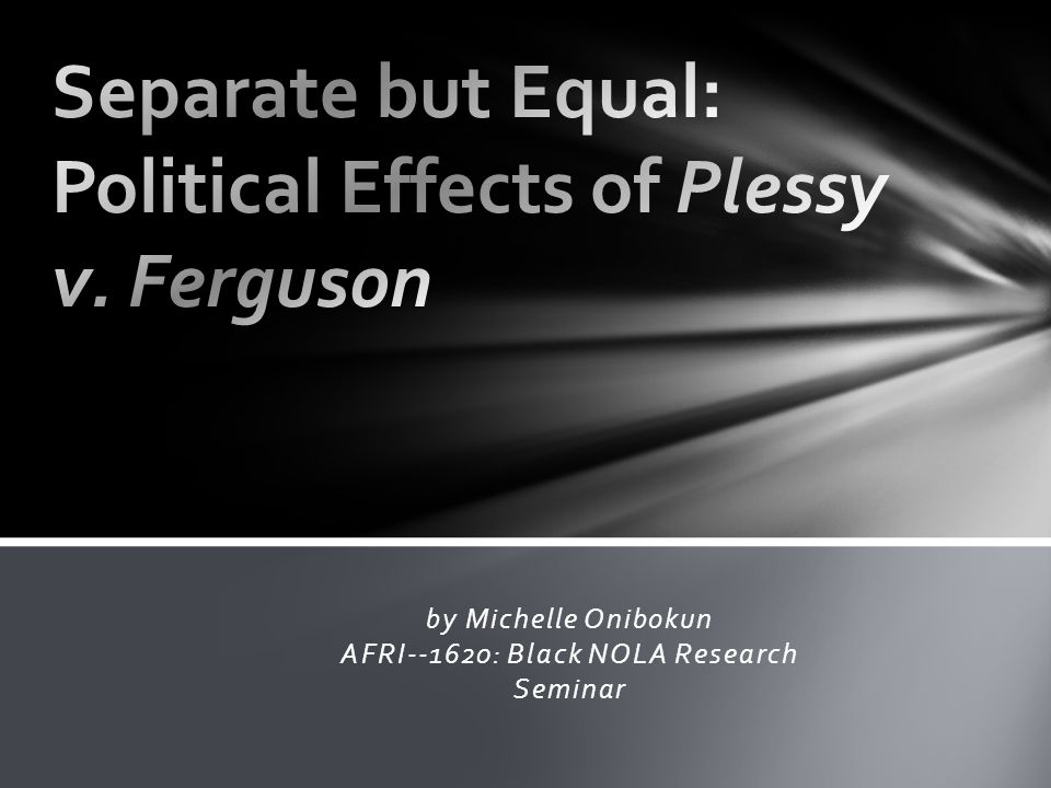 Separate but Equal: Political Effects of Plessy v. Ferguson