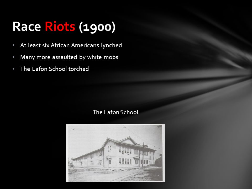 Race Riots (1900) At least six African Americans lynched