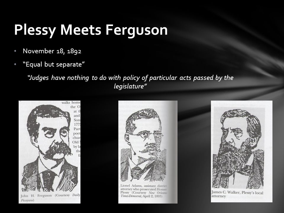 Plessy Meets Ferguson November 18, 1892 Equal but separate