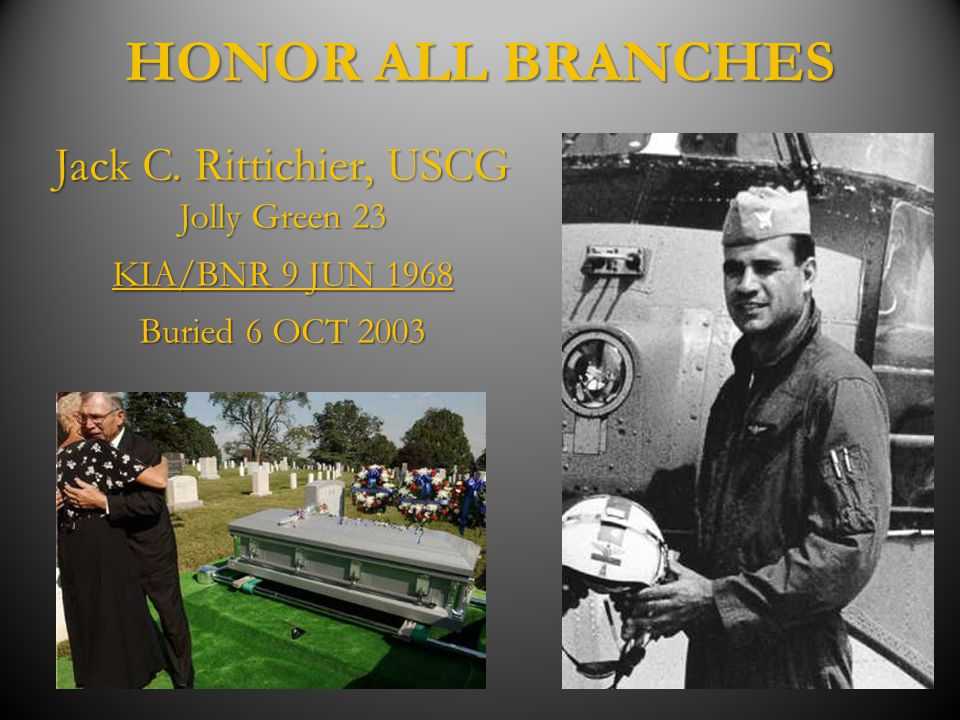 HONOR ALL BRANCHES Jack C. Rittichier, USCG Jolly Green 23