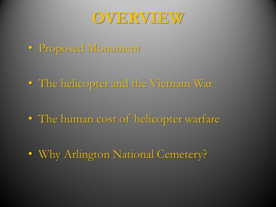 OVERVIEW Proposed Monument The helicopter and the Vietnam War