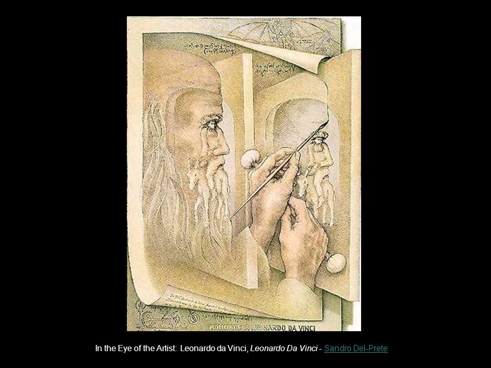 In the Eye of the Artist: Leonardo da Vinci, Leonardo Da Vinci - Sandro Del-Prete