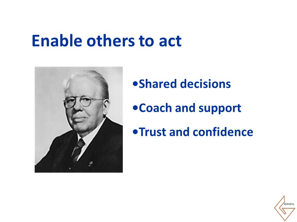Enable others to act Shared decisions Coach and support