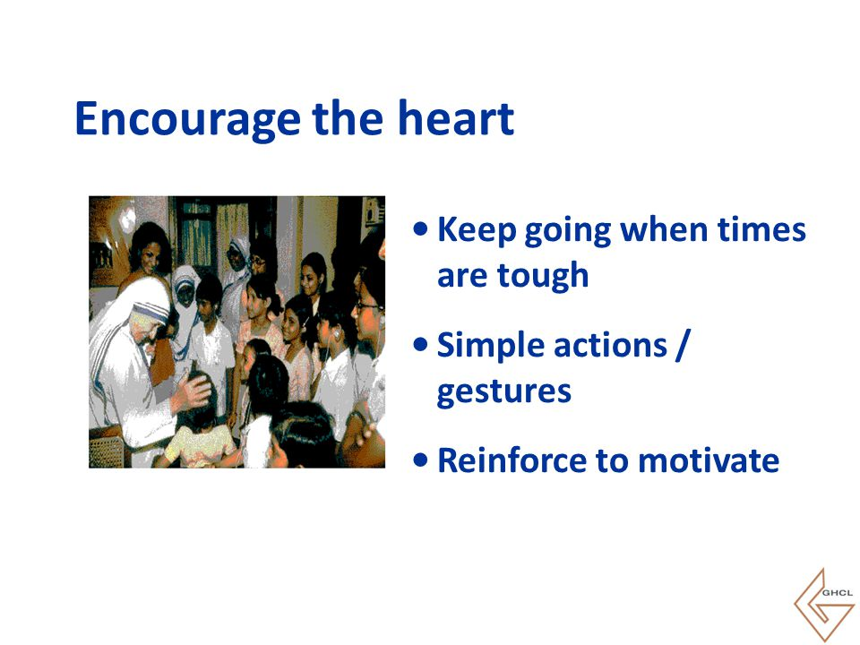 Encourage the heart Keep going when times are tough