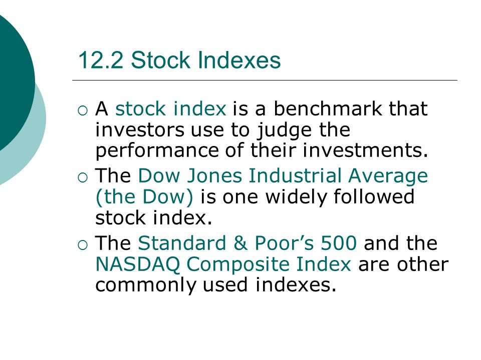 12.2 Stock Indexes A stock index is a benchmark that investors use to judge the performance of their investments.
