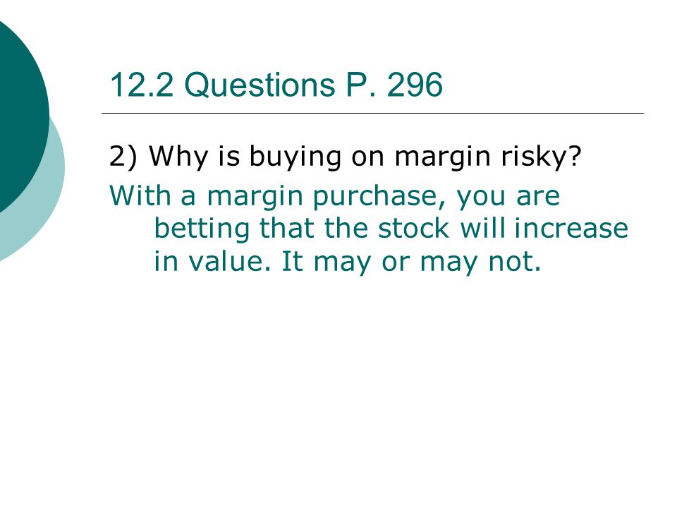 12.2 Questions P. 296 2) Why is buying on margin risky