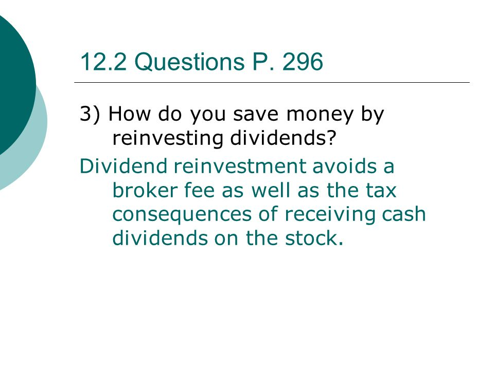 12.2 Questions P. 296 3) How do you save money by reinvesting dividends