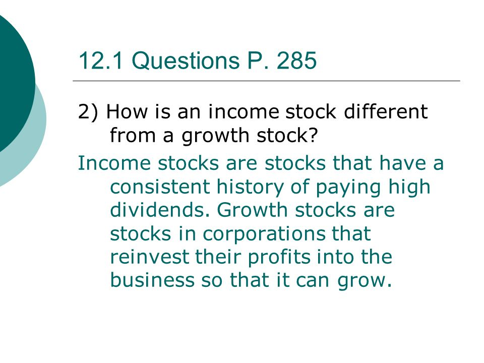 12.1 Questions P. 285 2) How is an income stock different from a growth stock