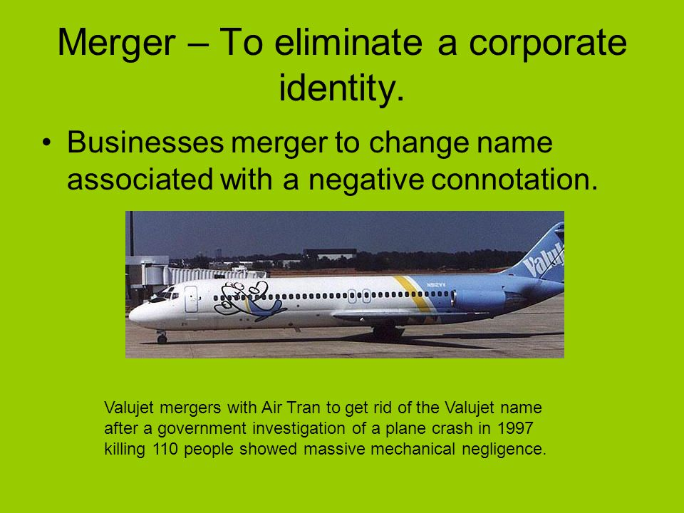 Merger – To eliminate a corporate identity.