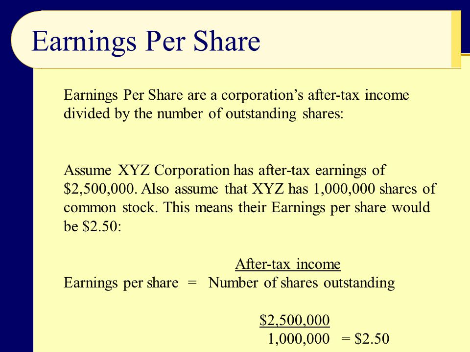 Earnings Per Share Earnings Per Share are a corporation's after-tax income divided by the number of outstanding shares: