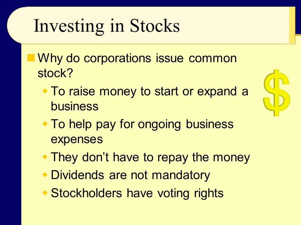Investing in Stocks Why do corporations issue common stock