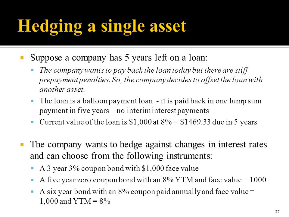 Hedging a single asset Suppose a company has 5 years left on a loan:
