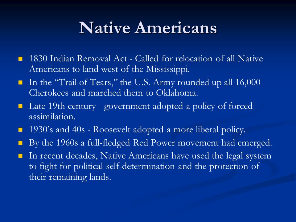 Native Americans 1830 Indian Removal Act - Called for relocation of all Native Americans to land west of the Mississippi.
