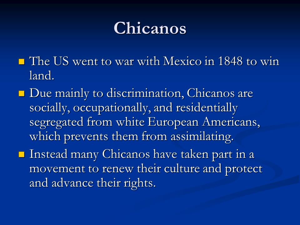 Chicanos The US went to war with Mexico in 1848 to win land.