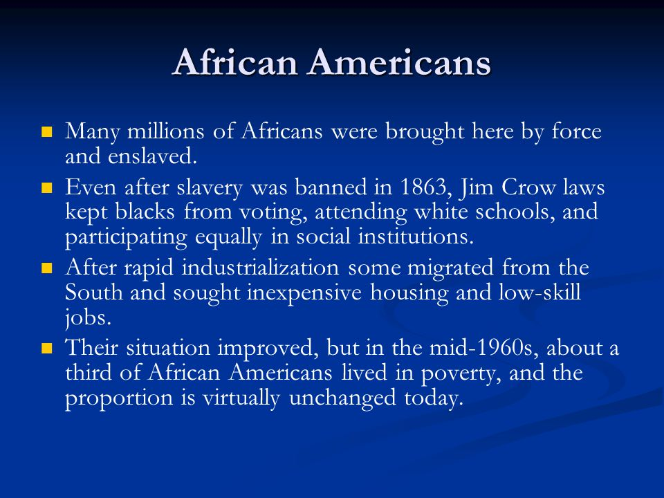 African Americans Many millions of Africans were brought here by force and enslaved.