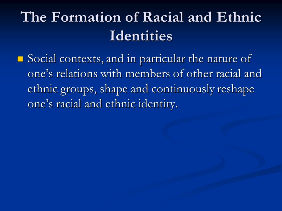 The Formation of Racial and Ethnic Identities