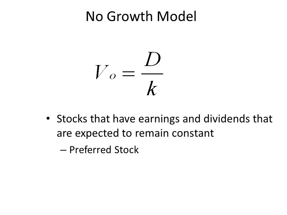 No Growth Model Stocks that have earnings and dividends that are expected to remain constant.