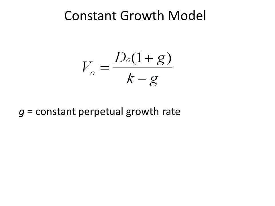 Constant Growth Model g = constant perpetual growth rate