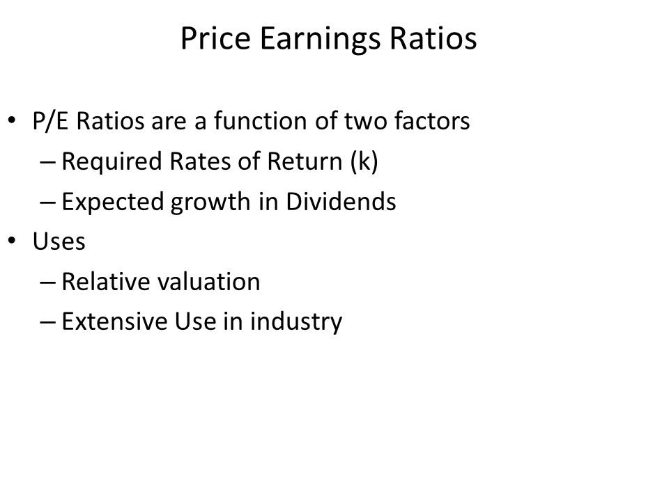 Price Earnings Ratios P/E Ratios are a function of two factors