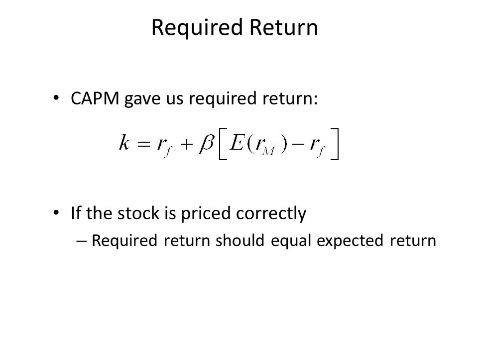Required Return CAPM gave us required return: