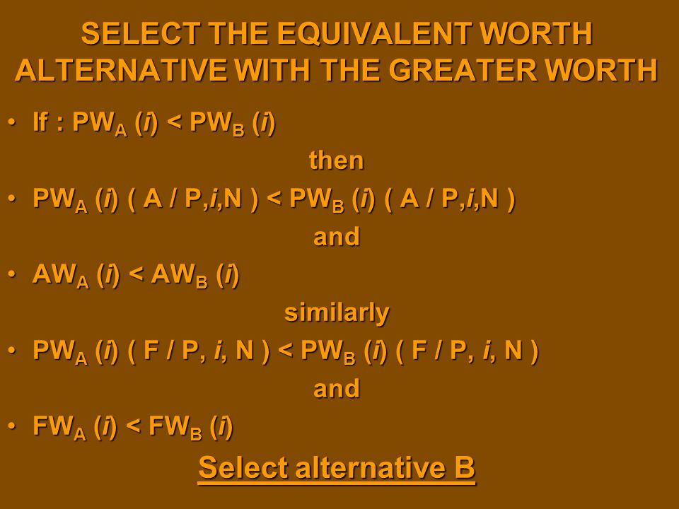 SELECT THE EQUIVALENT WORTH ALTERNATIVE WITH THE GREATER WORTH