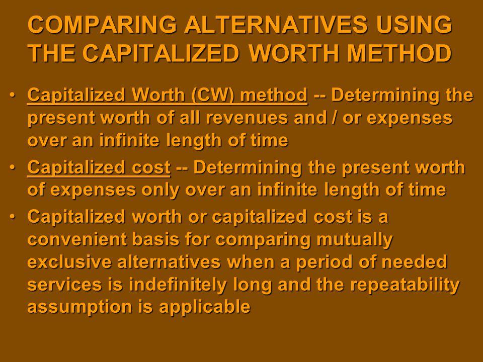 COMPARING ALTERNATIVES USING THE CAPITALIZED WORTH METHOD