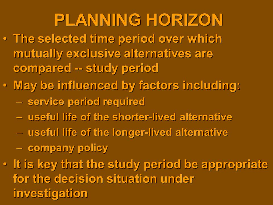 PLANNING HORIZON The selected time period over which mutually exclusive alternatives are compared -- study period.