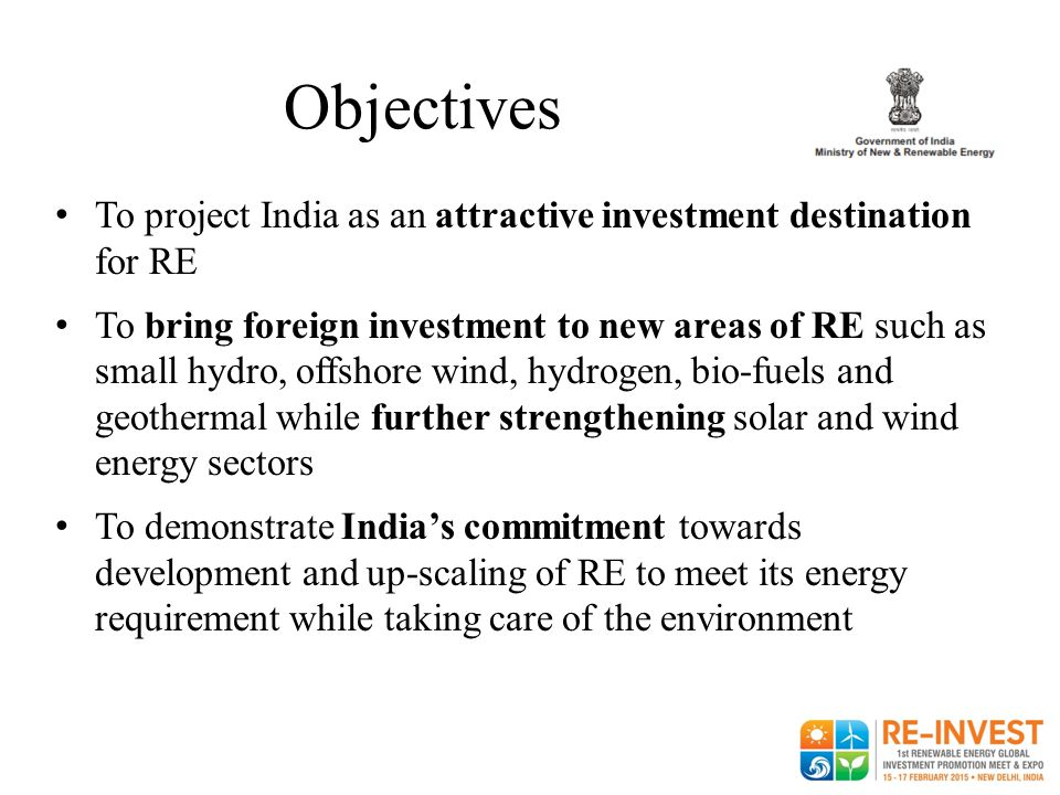 Objectives To project India as an attractive investment destination for RE.