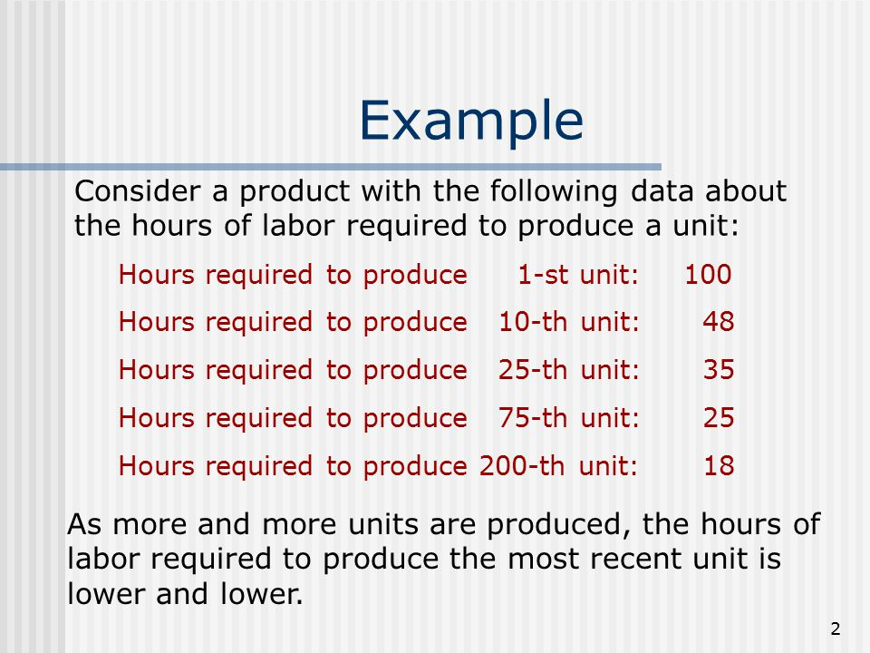 Example Consider a product with the following data about the hours of labor required to produce a unit: