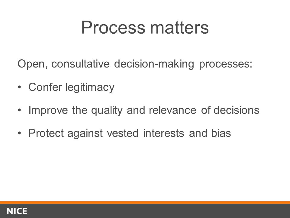 Process matters Open, consultative decision-making processes: