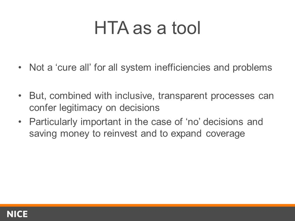 HTA as a tool Not a 'cure all' for all system inefficiencies and problems.