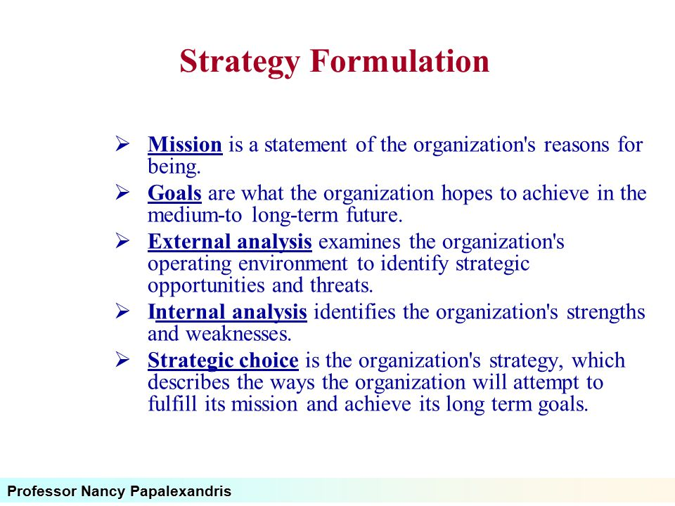 Strategy Formulation Mission is a statement of the organization s reasons for being.