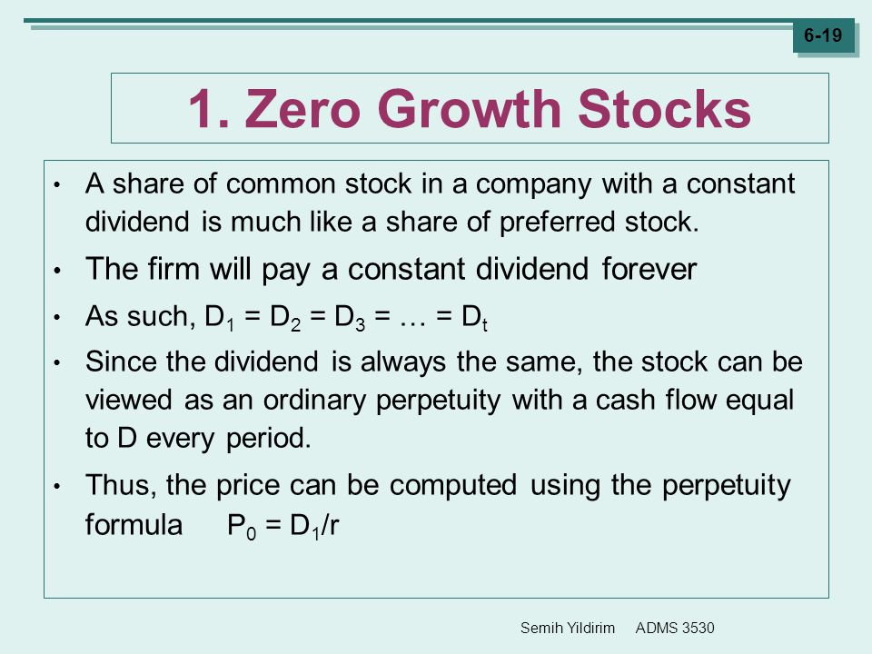 1. Zero Growth Stocks The firm will pay a constant dividend forever