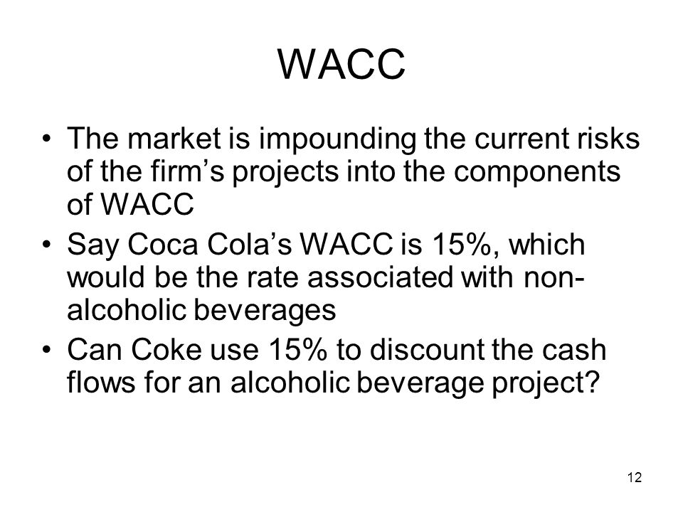 WACC The market is impounding the current risks of the firm's projects into the components of WACC.