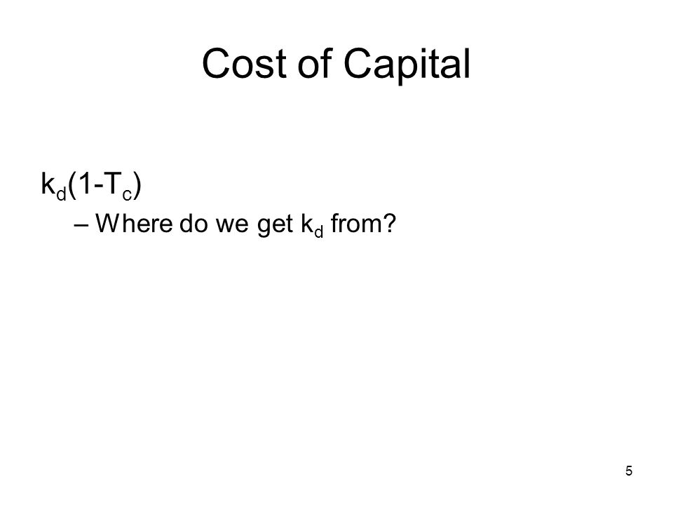 Cost of Capital kd(1-Tc) Where do we get kd from