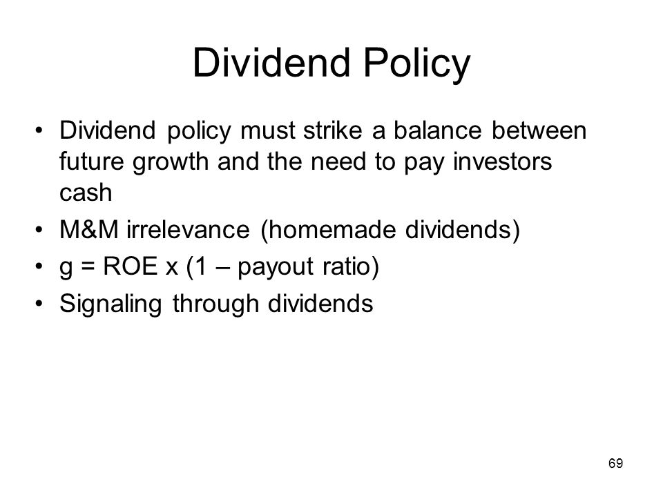 Dividend Policy Dividend policy must strike a balance between future growth and the need to pay investors cash.