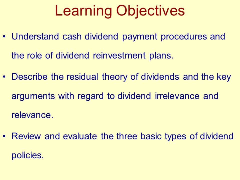 Learning Objectives Understand cash dividend payment procedures and the role of dividend reinvestment plans.