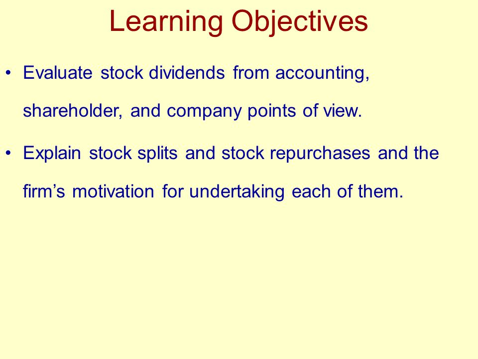 Learning Objectives Evaluate stock dividends from accounting, shareholder, and company points of view.
