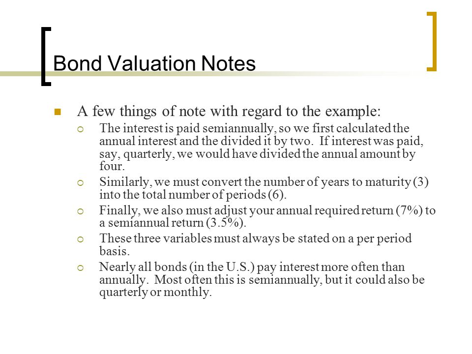 Bond Valuation Notes A few things of note with regard to the example: