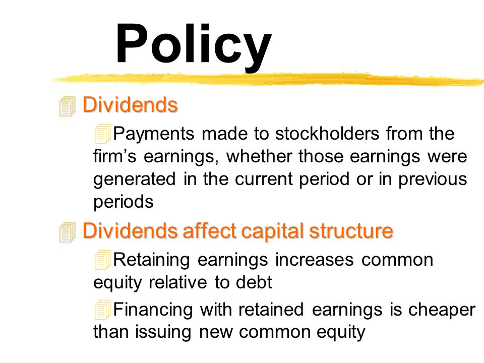 Dividend Policy Dividends Dividends affect capital structure