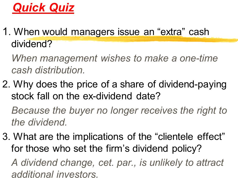 Quick Quiz 1. When would managers issue an extra cash dividend
