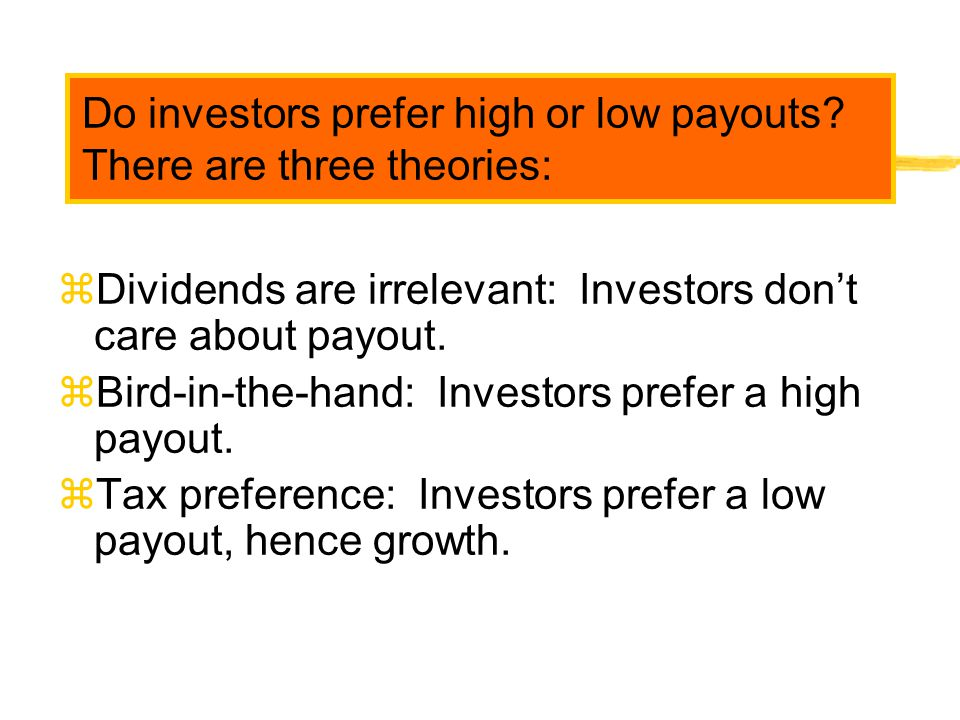 Do investors prefer high or low payouts There are three theories:
