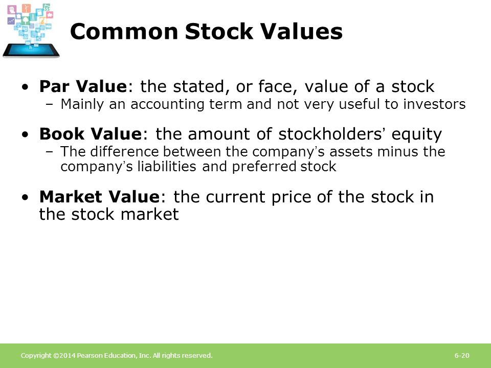 Common Stock Values Par Value: the stated, or face, value of a stock