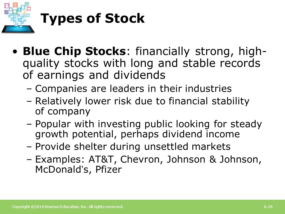 Types of Stock Blue Chip Stocks: financially strong, high-quality stocks with long and stable records of earnings and dividends.