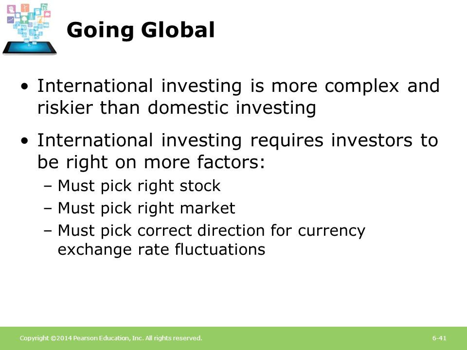 Going Global International investing is more complex and riskier than domestic investing.