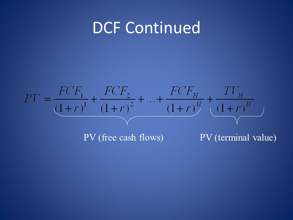 DCF Continued PV (free cash flows) PV (terminal value)