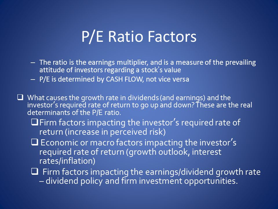 P/E Ratio Factors The ratio is the earnings multiplier, and is a measure of the prevailing attitude of investors regarding a stock's value.