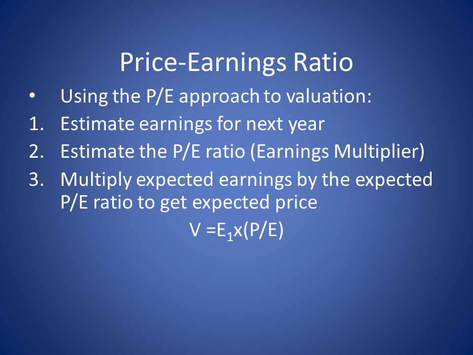 Price-Earnings Ratio Using the P/E approach to valuation: